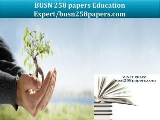 BUSN 258 papers Education Expert/busn258papers.com