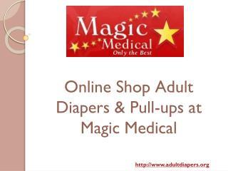 Buy Adult Diapers & Pull-ups at Magic Medical