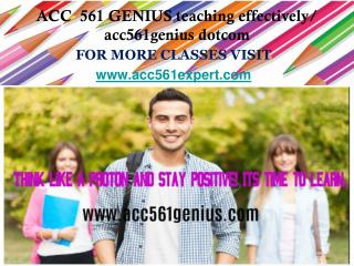 ACC  561 GENIUS teaching effectively/ acc561genius dotcom