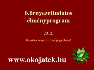 K rnyezettudatos  lm nyprogram  2012. Rendezv ny a j vo jegy ben