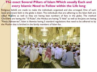 The exact Several Pillars of Islam Which usually Each and every Islamic Need to Follow within the Life long