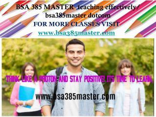 BSA 385 MASTER  teaching effectively/ bsa385master dotcom