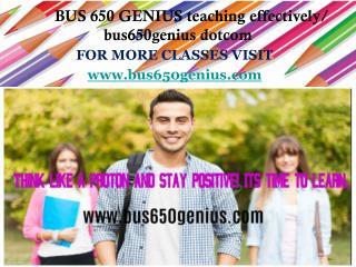 BUS 650 GENIUS teaching effectively/ bus650genius dotcom