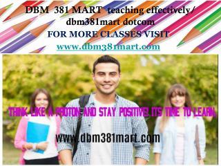 DBM  381 MART  teaching effectively/ dbm381mart dotcom