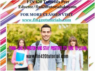 FIN 420 Tutorials Peer Eductor/fin420tutorialsdotcom