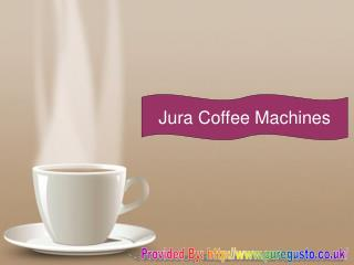 Why The Jura Coffee Machines Are Popular?