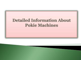 Detailed Information About Pokie Machines