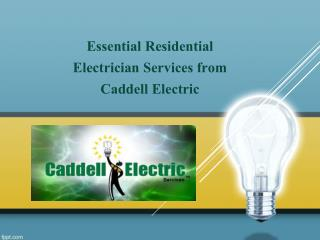 Essential Residential Electrician Services from Caddell Electric