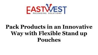 Pack Products in an Innovative Way with Flexible Stand up Pouches