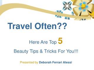 By Deborah Ferrari Alessi - Must Follow Beauty Tips If You Travel Often