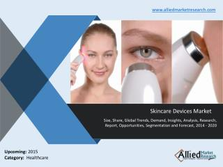Skincare Devices Market - Opportunities and Forecasts 2014 -2020