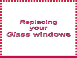 Replacing your Glass windows With Experts
