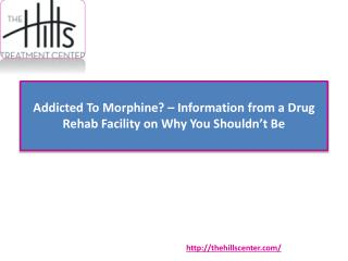 Addicted To Morphine? – Information from a Drug Rehab Facility on Why You Shouldn't Be