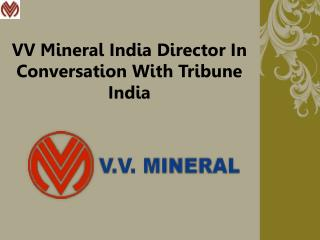 VV Mineral India Director In Conversation With Tribune India