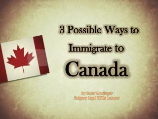 Immigrate to Canada; The Ways
