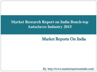 Market Research Report on India Bench-top Autoclaves Industry 2015