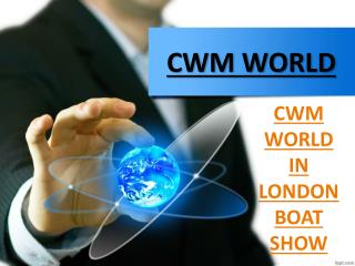 CWM WORLD IN LONDON BOAT SHOW UPDATES