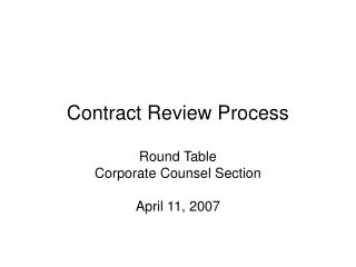 Contract Review Process  Round Table Corporate Counsel Section  April 11, 2007