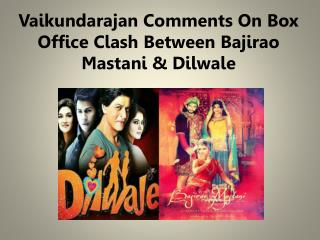 Vaikundarajan Comments On Box Office Clash Between Bajirao Mastani & Dilwale