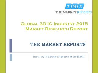 Global 3D IC Market Trends, Competitive Landscape Analysis and Key Companies Forecast Report 2015