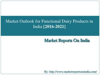 Market Outlook for Functional Dairy Products in India  [2016-2021]