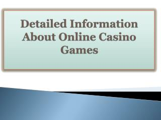 Detailed Information About Online Casino Games