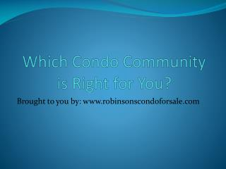 Which Condo Community is Right for You?