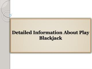 Detailed Information About Play Blackjack