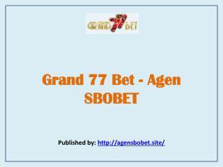 Grand 77 Bet-Agen SBOBET