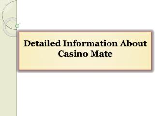 Detailed Information About Casino Mate