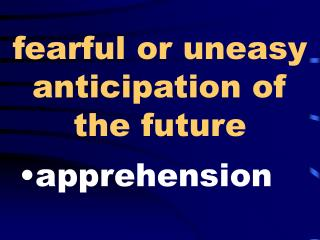 Fearful or uneasy anticipation of the future