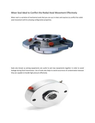 Mixer Seal Ideal to Conflict the Redial Axial Movement Effectively