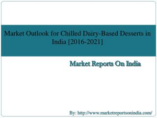 Market Outlook for Chilled Dairy-Based Desserts in India [2016-2021]
