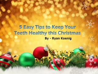 5 Easy Tips to Keep Your Teeth Healthy This Christmas