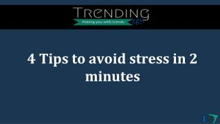 4 Tips to avoid stress in 2 minutes