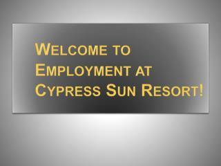 Welcome to  Employment at  Cypress Sun Resort