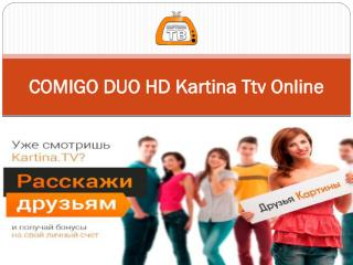 COMIGO DUO HD Kartina Ttv Online