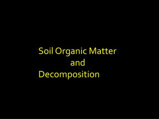 Soil Organic Matter  and  Decomposition