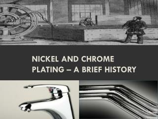 Nickel and Chrome Plating – A Brief History