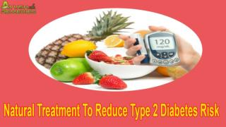 Natural Treatment To Reduce Type 2 Diabetes Risk