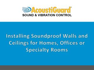 Installing soundproof walls and ceilings for homes, offices or specialty rooms