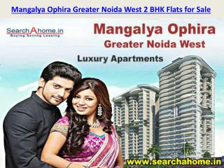 Mangalya Ophira Greater Noida West 2 BHK Flats for Sale