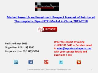 Market Research and Investment Prospect Forecast of Reinforced Thermoplastic Pipes (RTP) in China, 2015-2018