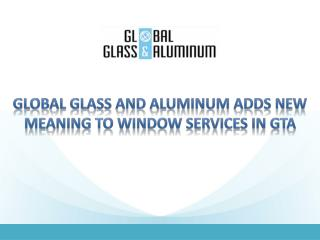 Global Glass and Aluminum Adds New Meaning To Window Services In GTA