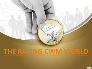 THE RACING CWM WORLD