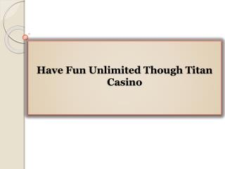 Have Fun Unlimited Though Titan Casino