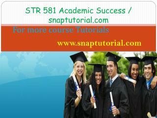 STR 581 Academic Success / snaptutorial.com
