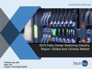 Data Center Switching Industry Size, Share, Market Analysis, Report 2015