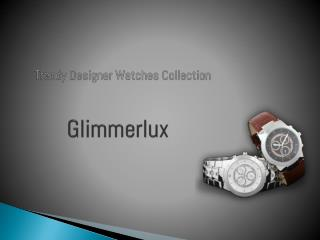 Glimmerlux Trendy Designer Watches Collections
