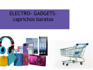 ELECTRO- GADGETS-caprichos baratos